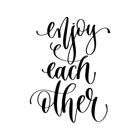 enjoy each other - hand lettering inscription text, motivation and inspiration positive quote, calligraphy vector illustration
