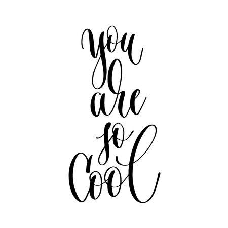 you are so cool - hand lettering inscription text, motivation and inspiration positive quote, calligraphy vector illustration