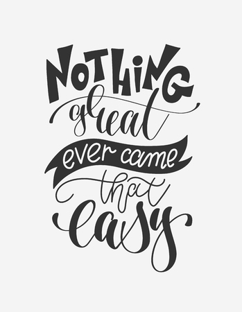 nothing great ever came that easy - hand lettering poster positive quote about life, motivation and inspiration hand drawing text, vector illustration  イラスト・ベクター素材