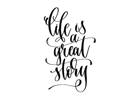life is a great story - hand lettering inscription text, motivation and inspiration design, calligraphy vector illustration