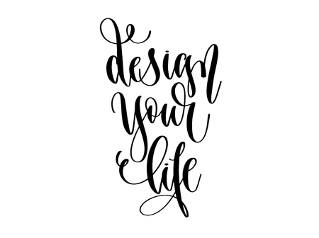 design your life - hand lettering inscription text, motivation and inspiration design, calligraphy vector illustration