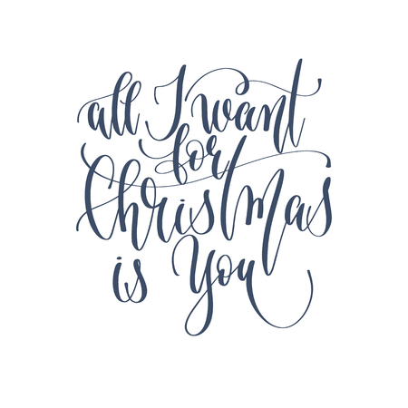 all I want for christmas is you - hand lettering inscription text to winter holiday design, celebration and greeting card, calligraphy vector illustration