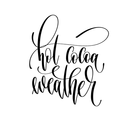 hot cocoa weather - hand lettering inscription text to winter holiday design, calligraphy vector illustration