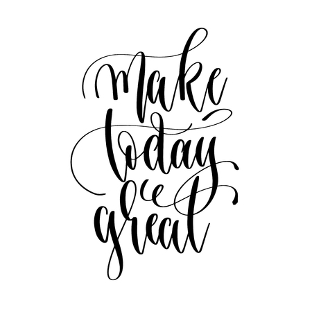 make today great - hand lettering inscription text, motivation and inspiration positive quote, calligraphy vector illustration