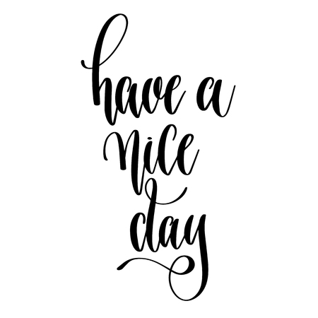 have a nice day - hand lettering text positive quote, motivation and inspiration phrase, calligraphy vector illustration