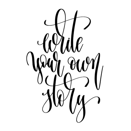 write your own story - hand lettering text positive quote, motivation and inspiration phrase, calligraphy vector illustration Çizim