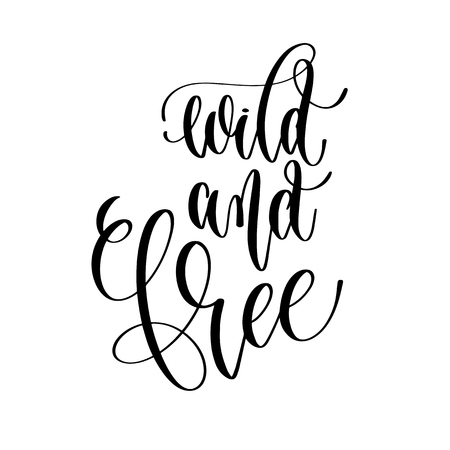 wild and free - hand lettering text positive quote, motivation and inspiration phrase, calligraphy vector illustration