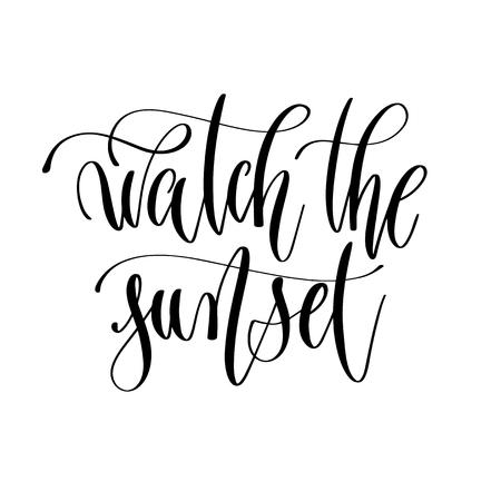 watch the sunset - hand lettering inscription text, motivation and inspiration positive quote, calligraphy vector illustration Illusztráció