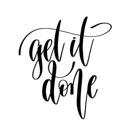 get it done - hand lettering inscription text, motivation and inspiration positive quote, calligraphy vector illustration