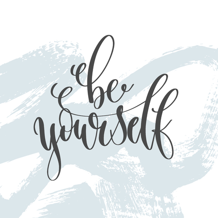 be yourself - hand lettering inscription text, motivation and inspiration positive quote