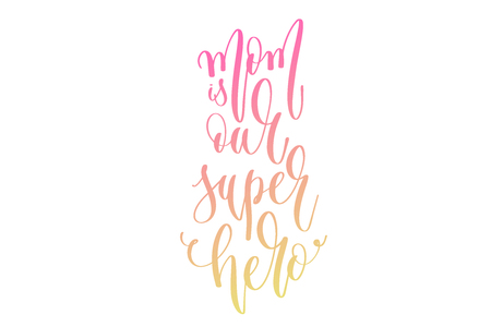 mom is our super hero - hand lettering text to womens day