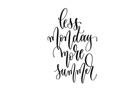 less monday more summer - hand lettering inscription text about happy summer time positive quote design, calligraphy vector illustration