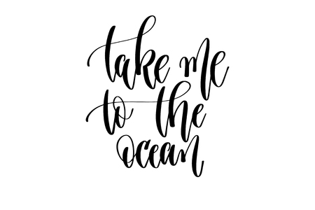 take me to the ocean - hand lettering inscription text about happy summer time positive quote design, calligraphy vector illustration