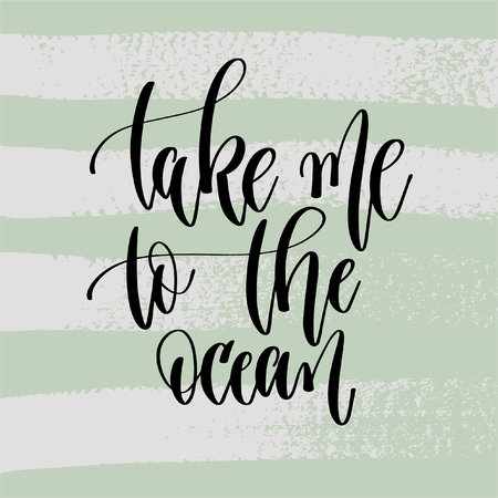 take me to the ocean - hand lettering poster to summer holiday design on green brush stroke background, positive quote vector illustration