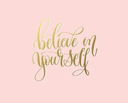 believe in yourself - hand gold lettering inscription typography text positive quote