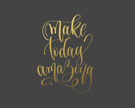 make today amazing - hand gold lettering inscription typography text positive quote Ilustrace