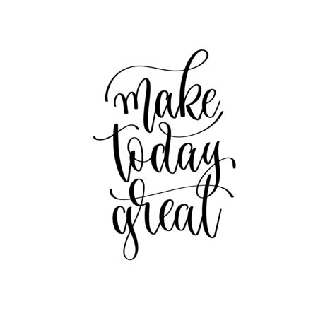 make today great - hand lettering inscription text, positive quote