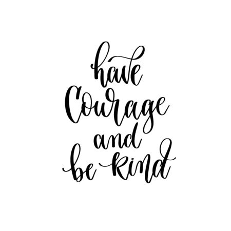 Ten coraje y sé amable: texto de inscripción de letras a mano, motivación e inspiración cita positiva Ilustración de vector