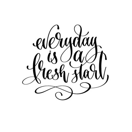 everyday is a fresh start - hand lettering inscription text
