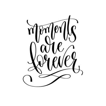 moments are forever - hand lettering inscription text