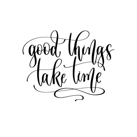 good things take time - hand lettering inscription text motivation and inspiration Ilustração