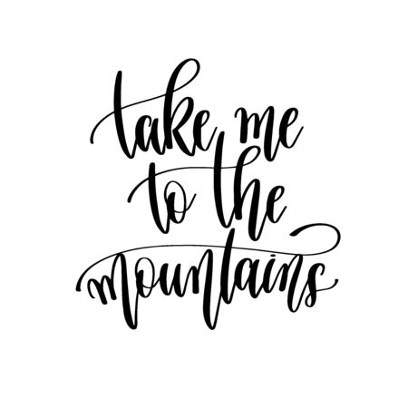 take me to the mountains - travel lettering inscription, inspire adventure positive quote