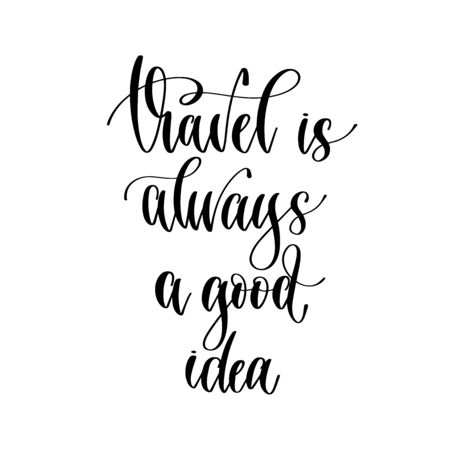 travel is always a good idea - hand lettering inscription, inspire adventure positive quote Illustration