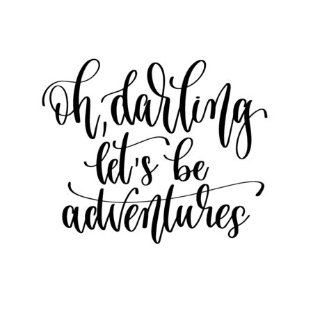 oh darling lets be adventures - hand lettering travel inscription text, journey positive quote Illustration