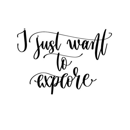 I just want to explore - hand lettering travel inscription text, journey positive quote Vetores