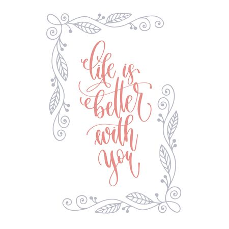 life is better with you - hand lettering romantic quote, love letters to valentines day design