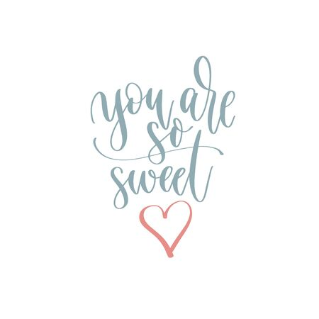 you are so sweet - hand lettering romantic quote, love letters to valentines day design