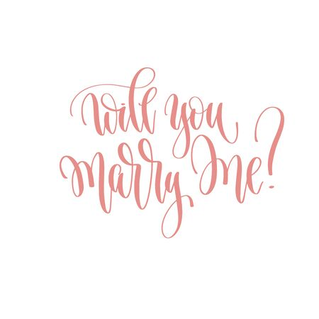 will you marry me? - hand lettering romantic quote, love letters to valentines day design