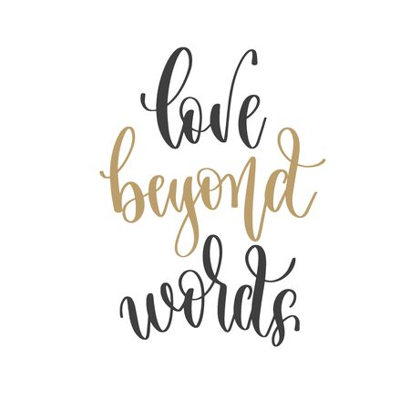 love beyond words - hand lettering inscription positive quote, motivation and inspiration phrase