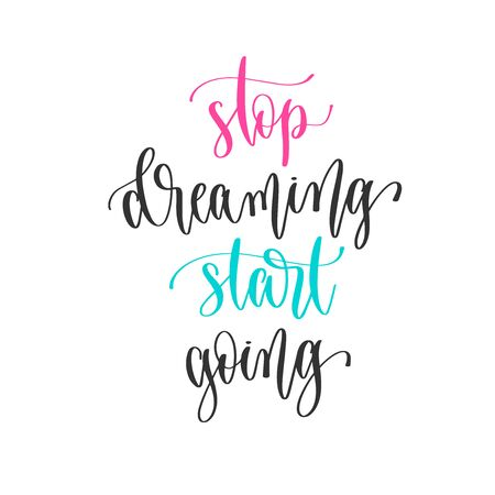 stop dreaming start going - hand lettering positive quotes design, motivation and inspiration text Çizim