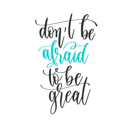dont be afraid to be great - hand lettering positive quotes design, motivation and inspiration text Çizim