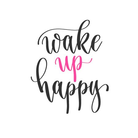 wake up happy - hand lettering positive quotes design, motivation and inspiration text