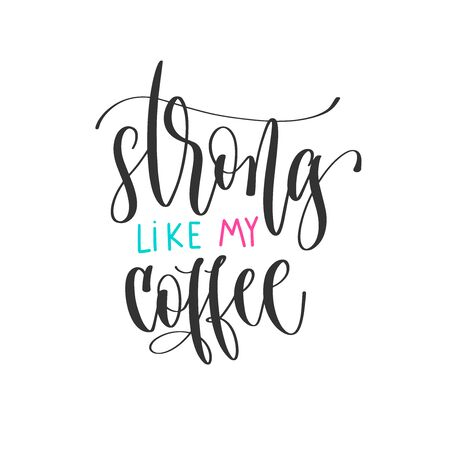 strong like my coffee - hand lettering positive quotes design, motivation and inspiration text