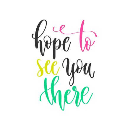 hope to see you there - hand lettering positive quotes design, motivation and inspiration text