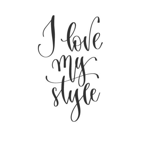 I love my style - hand lettering positive quotes design, motivation and inspiration text