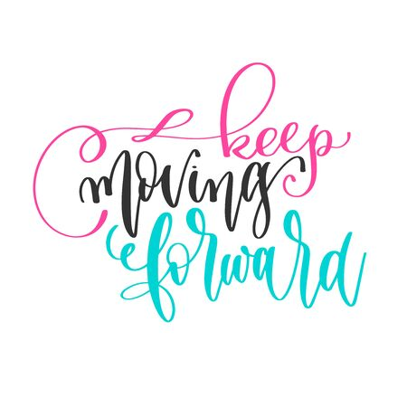 keep moving forward - hand lettering positive quotes design, motivation and inspiration text
