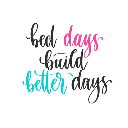 bed days build better days - hand lettering positive quotes design, motivation and inspiration text