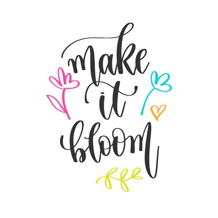 make it bloom - hand lettering positive quotes design, motivation and inspiration text