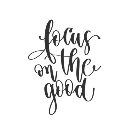 focus on the good - hand lettering positive quotes design, motivation and inspiration text