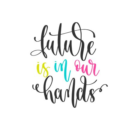 future is in our hands - hand lettering positive quotes design, motivation and inspiration text Çizim