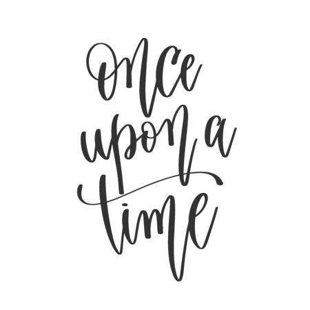 once upon a time - hand lettering positive quotes design, motivation and inspiration text Çizim