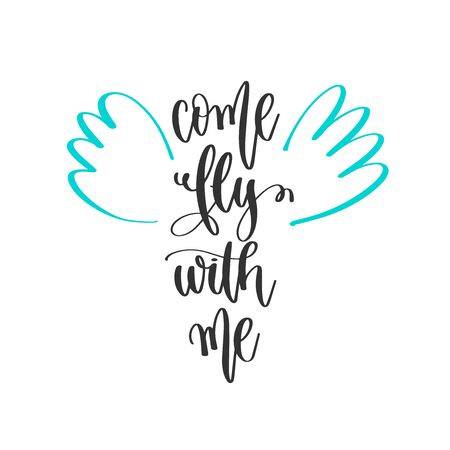 come fly with me - hand lettering positive quotes design, motivation and inspiration text