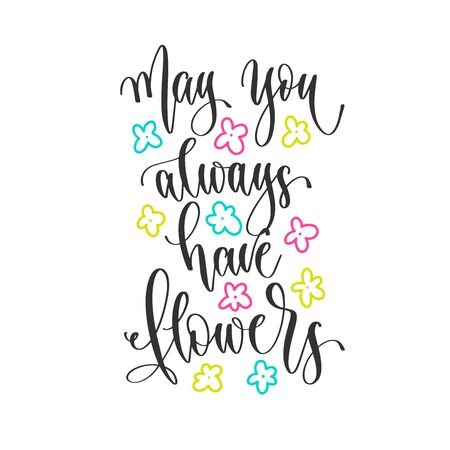 may you always have flowers - hand lettering inscription positive quote design, motivation and inspiration phrase Çizim