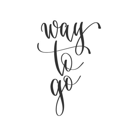 way to go - hand lettering inscription positive quote design, motivation and inspiration phrase