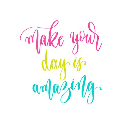 make your day is amazing - hand lettering inscription positive quote design, motivation and inspiration phrase