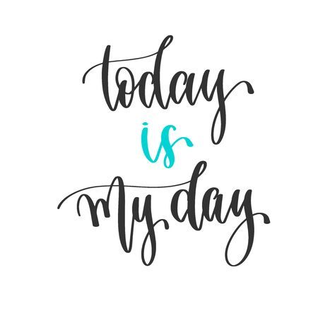 today is my day - hand lettering inscription positive quote design, motivation and inspiration phrase